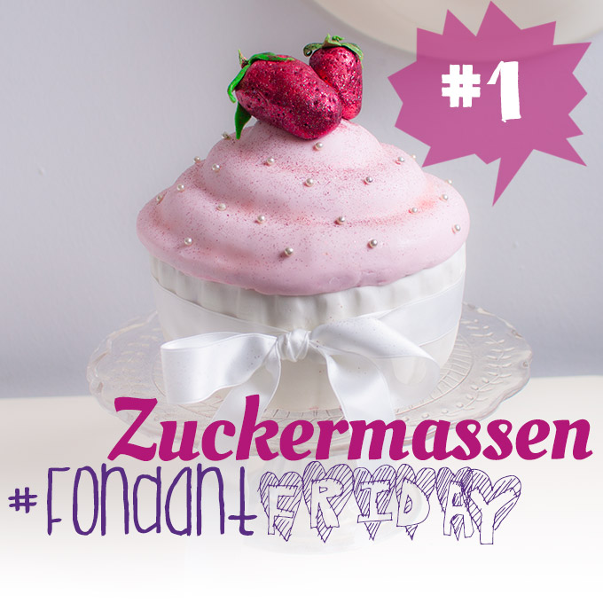 #FondantFriday – {Basics} Zuckermassen