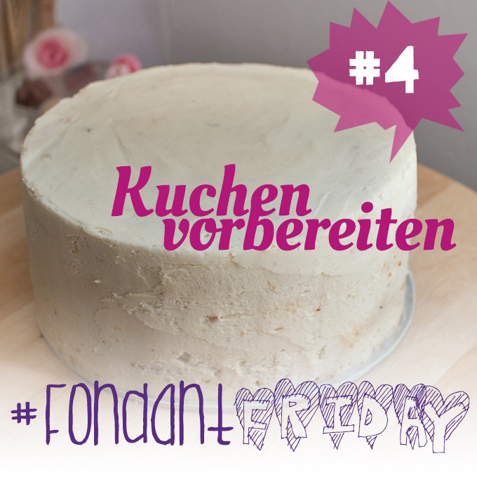 fondantfriday basics kuchen f r fondant torten vorbereiten cake invasion. Black Bedroom Furniture Sets. Home Design Ideas