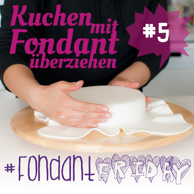 fondantfriday basics kuchen mit fondant berziehen cake invasion. Black Bedroom Furniture Sets. Home Design Ideas